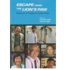 Escapefrom the Lion's Paw: Reflections of Singapore's Political Exiles