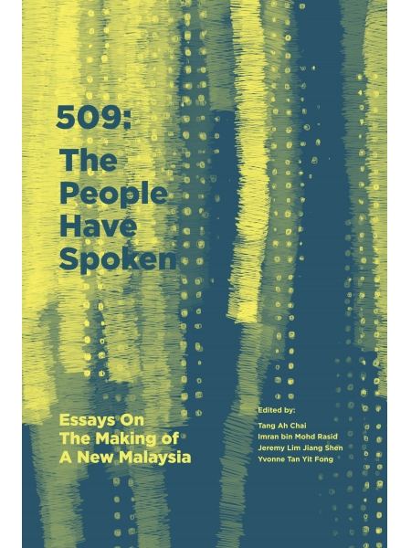 509 The People Have Spoken: (Essays On The Making of A New Malaysia)